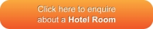 Click here to enquire about a Hotel Room